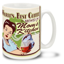 World's Best Coffee is Brewed in Mom's Kitchen - 15oz Mug