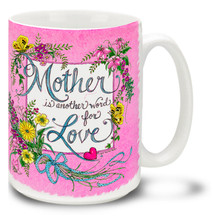 Mother is Just Another Word For Love - 15oz Mug