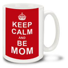 Keep Calm and Be Mom - 15oz Mug