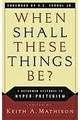 When Shall These Things Be? A Reformed Response to Hyperpreterism (ed. by Keith Mathison)