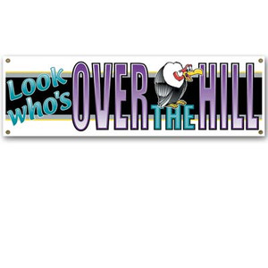 Look Who's Over-The-Hill Sign Banner