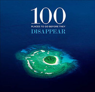 100 Places to Go Before They Disappear