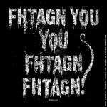 Fhtagn You You Fhtagn Fhtagn! - shirt