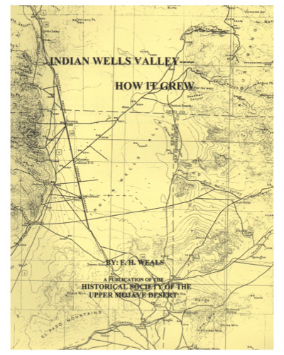 Indian Wells Valley — How It Grew  by Fred Weals     This useful informal publication of the Historical Society of the Upper Mojave Desert traces early land ownership in the valley, providing information about tract development, street naming, and more. The author, a former surveyor, even includes an authoritative overview of California land history. 81 pages plus appendixes and an index.