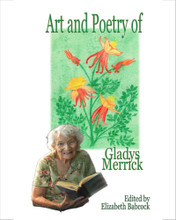 "Art and Poetry of Gladys Merrick, edited by Elizabeth Babcock. The talent and charming personality of the 88-year-old author make this delightful little book of drawings and reminiscences a ""must have,"" even for those who never knew Gladys. 100 pages."
