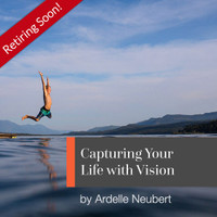 Capturing Your Life with Vision with Ardelle Neubert