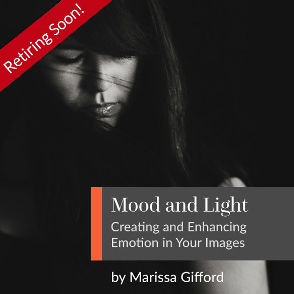 Mood and Light: Creating and Enhancing Emotion in Your Images with Marissa Gifford
