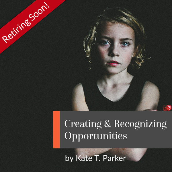 creating and recognizing opportunities (kate t. parker)