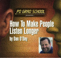 HOW TO MAKE PEOPLE LISTEN LONGER by Dan O'Day (mp3 download)
