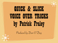 QUICK & SLICK VOICE OVER TRICKS  by Patrick Fraley (mp3 audio seminar)