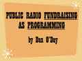 RADIO FUNDRAISING AS PROGRAMMING by Dan O'Day (mp3 download)