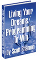 LIVING YOUR DREAMS/ PROGRAMMING TO WIN by Scott Shannon (e-book)