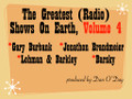 Greatest Radio Shows on Earth Volume 4. Lohman & Barkley (KFI Los Angeles); Jonathon Brandmeier (WLUP Chicago); Gary Burbank (WLW Cincinnati); Barsky (WCAU Philadelphia)