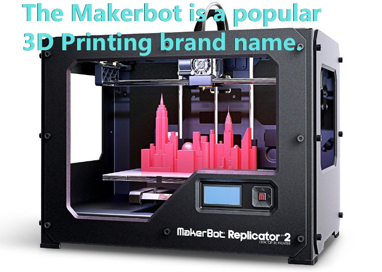 Makerbot is a popular brand of 3D Printers