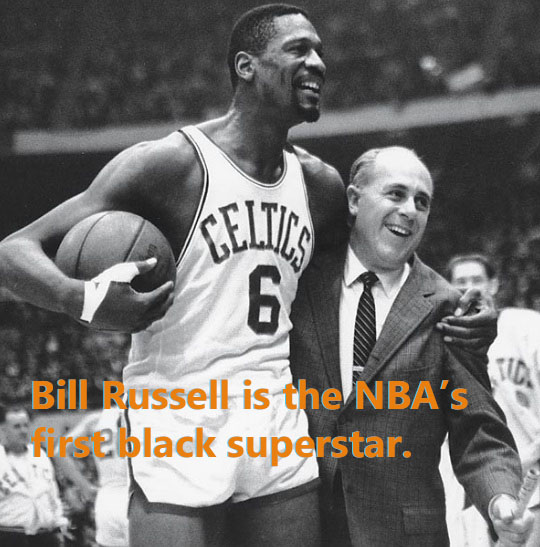 Bill Russell is the NBA's first black superstar.