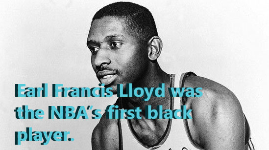 Earl Francis Lloyd was the NBA's first black player.