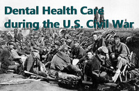 DENTAL HEALTH CARE DURING THE U.S. CIVIL WAR