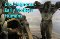 CRO-MAGNONS - EARLY MODERN HUMANS