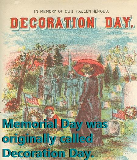 Memorial Day was originally called Decoration Day