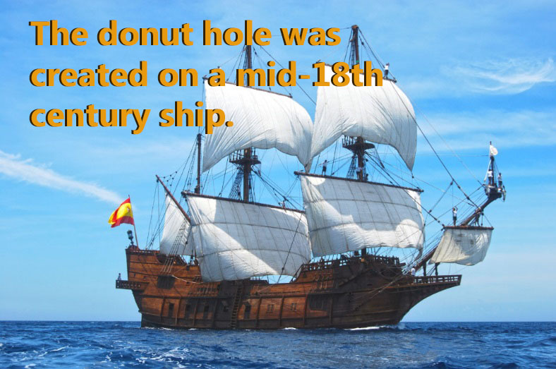 The Donut Hole was created on a mid-18th Century sea ship