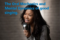 THE ORAL MECHANICS AND MENTAL DYNAMICS OF GOOD SINGING