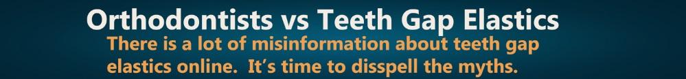 Orthodontists vs Teeth Gap Elastics