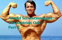 Arnold Schwarzenegger: The Austrian Oak - Part 1