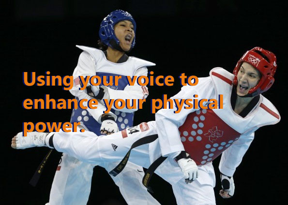 USING YOUR VOICE TO ENHANCE YOUR PHYSICAL POWER