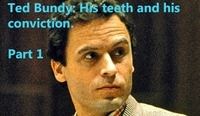 TED BUNDY: HIS TEETH AND HIS CONVICTION.  PART 1