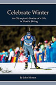 Celebrate Winter: An Olympian's Stories of a Life in Nordic Skiing