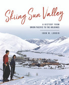 Skiing Sun Valley, A History from the Union Pacific to the Holdings