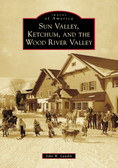 Sun Valley, Ketchum and the Wood River Valley