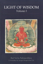 Light of Wisdom: Volume I, root text by Padmasambhava, commentary by Jamgon Kongtrul the First
