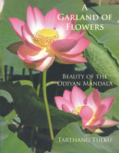 A Garland of Flowers: Beauty of the Odiyan Mandala by Tarthang Tulku