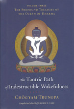 The Tantric Path of Indestructible Wakefulness (volume 3): The Profound Treasury of the Ocean of Dharma by Chogyam Trungpa, edited by Judith L. Lief