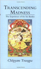 Transcending Madness - The Experience of the Six Bardos by Chogyam Trungpa
