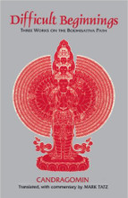 Difficult Beginnings: Three Works on the Bodhisattva Path by Candragomin, translated by Mark Tatz