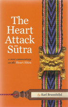 The Heart Attack Sutra: A New Commentary on the Heart Sutra by Karl Brunnholzl