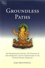 Groundless Paths: The Prajnaparamita Sutras, The Ornament of Clear Realization, and Its Commentaries in the Tibetan Nyingma Tradition, translated by Karl Brunnholzl