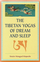 The Tibetan Yogas of Dream and Sleep by Tenzin Wangyal Rinpoche