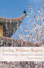 Living Without Regret: Human Experience in light of Tibetan Buddhism by Arnaud Maitland