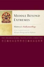 Middle Beyond Extremes: Maitreya's Madhyantavibhaga with Commentaries by Khenpo Shenga and Ju Mipham