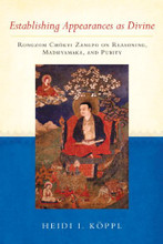 Establishing Appearances as Divine: Rongzom Chokyi Zangpo on Reasoning, Madhyamaka, and Purity by Heidi I. Koppl