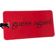 guess again!- Luggage Tag