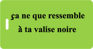 ca ressemble a ta valise noire - Luggage Tag - Lime