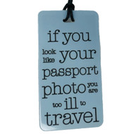 If you look like your passport photo - Luggage Tag