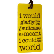 i would gladly live out of a suitcase- Luggage Tag