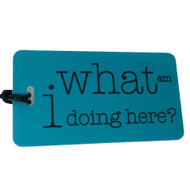 what am I doing here? - Luggage Tag
