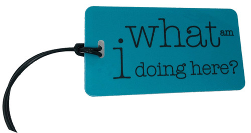 What am I doing here - luggage tag