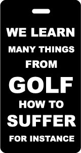 We Learn Many Things From Golf - Bag Tag- Black